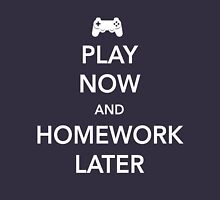 Play Video Games Now. Homework later Unisex T-Shirt