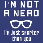 I'm not a nerd, I'm just smarter than you by contoured