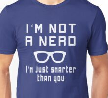 I'm not a nerd, I'm just smarter than you Unisex T-Shirt