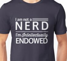 I'm not a nerd. I'm intellectually endowed Unisex T-Shirt
