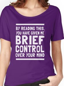 By reading this you have given me brief control over your mind  Women's Relaxed Fit T-Shirt