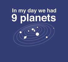 In my day we had 9 planets Unisex T-Shirt