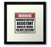 Warning Administrative Assistant Hard At Work Do Not Disturb Framed Print
