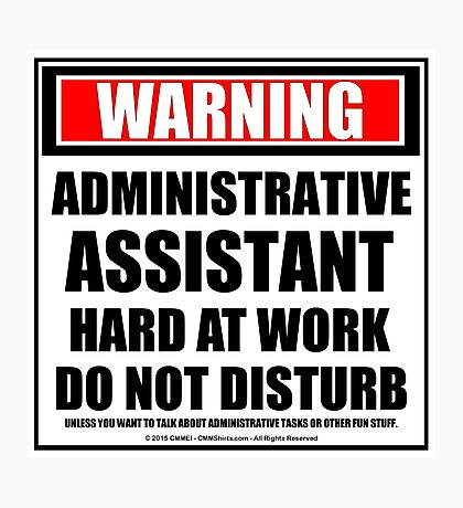 Warning Administrative Assistant Hard At Work Do Not Disturb Photographic Print