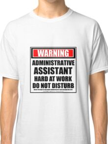 Warning Administrative Assistant Hard At Work Do Not Disturb Classic T-Shirt