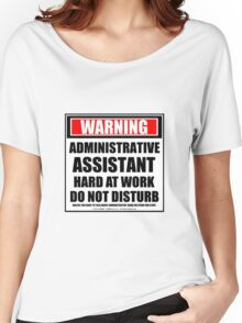 Warning Administrative Assistant Hard At Work Do Not Disturb Women's Relaxed Fit T-Shirt