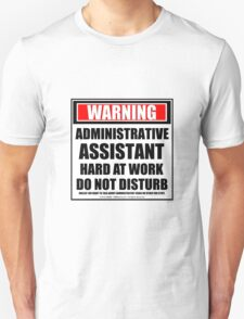 Warning Administrative Assistant Hard At Work Do Not Disturb Unisex T-Shirt