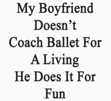 My Boyfriend Doesn't Coach Ballet For A Living He Does It For Fun by supernova23
