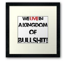 we live in a kingdom of bullshit version 1 Framed Print