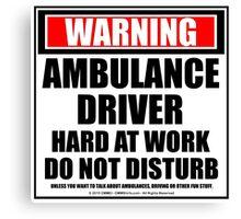 Warning Ambulance Driver Hard At Work Do Not Disturb Canvas Print