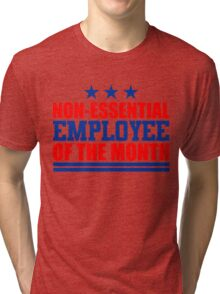 Non-essential Employee of the Month Tri-blend T-Shirt