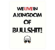 We live in a kingdom of bullshit - version 2 Art Print