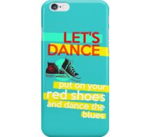 """""""Let's dance, put on your red shoes and dance the blues"""" - David Bowie iPhone Case/Skin"""