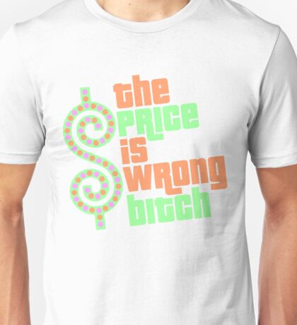 The Price is Wrong Bitch Unisex T-Shirt