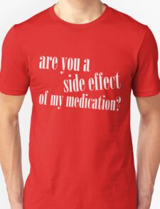 Are you a side effect T-Shirt