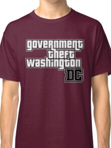 Government Theft Washington DC Classic T-Shirt