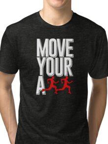 Move your ass Tri-blend T-Shirt