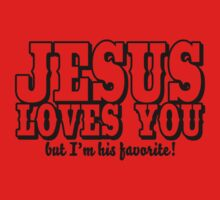 Jesus loves you - But I'm his favorite! by Cheesybee