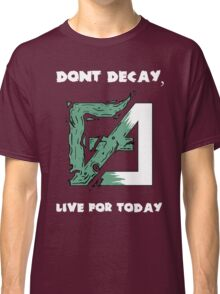 Dont Decay. Classic T-Shirt