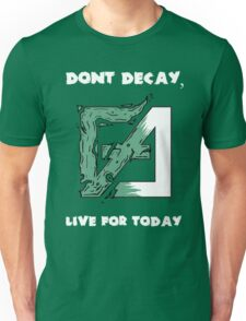 Dont Decay. Unisex T-Shirt
