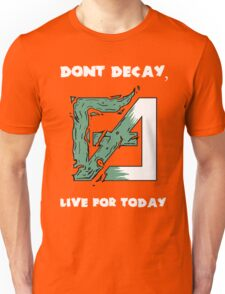 Dont Decay. Unisex T-Shirt