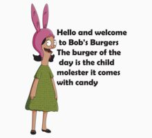 louise Hello and welcome to Bob's Burgers. The burger of the day is the child molester, it comes with candy by comicbookguy