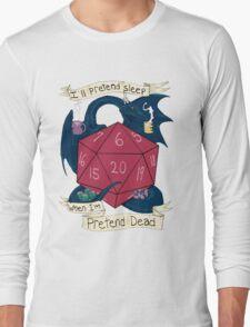 I'll Pretend Sleep When I'm Pretend Dead Long Sleeve T-Shirt