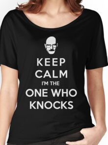 Keep Calm Im The One Who Knocks Women's Relaxed Fit T-Shirt