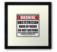 Warning Obstetrician Hard At Work Do Not Disturb Framed Print