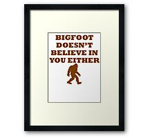 Bigfoot Doesn't Believe In You Framed Print