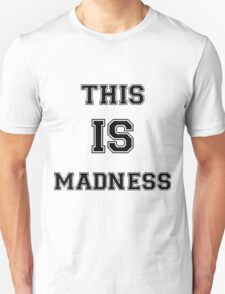 THIS IS MADNESS T-Shirt