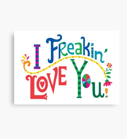 I freakin' love you Canvas Print