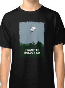 I WANT TO BOLDLY GO Classic T-Shirt