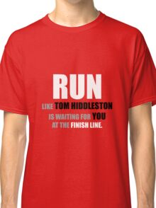 Run like Tom Hiddleston is waiting! Classic T-Shirt