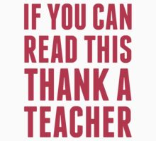 If You Can Read This Thank A Teacher by Look Human