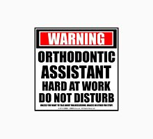 Warning Orthodontic Assistant Hard At Work Do Not Disturb Unisex T-Shirt