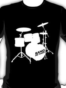 Bang Me Hard T-Shirt