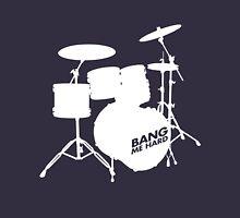 Bang Me Hard Unisex T-Shirt