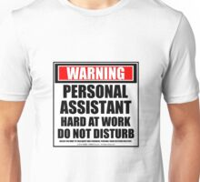 Warning Personal Assistant Hard At Work Do Not Disturb Unisex T-Shirt