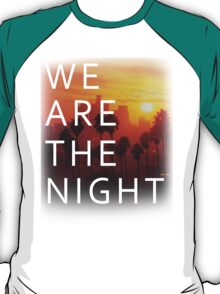 We Are the Night T-Shirt