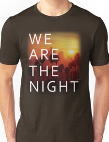 We Are the Night Unisex T-Shirt