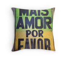 MAIS AMOR POR FAVOR Throw Pillow