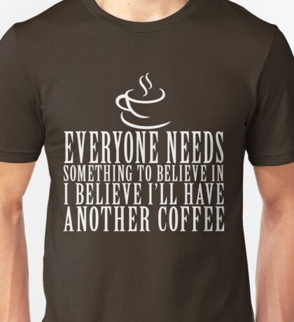 Everyone Needs Coffee Unisex T-Shirt