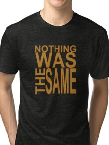 Nothing Was The Same II Tri-blend T-Shirt