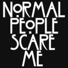 Normal People Scare Me VI by ashraae