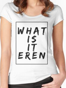 What Is It Eren? (wop edition) Women's Fitted Scoop T-Shirt