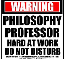 Warning Philosphy Professor Hard At Work Do Not Disturb by cmmei