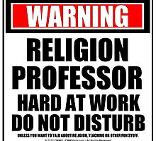 Warning Religion Professor Hard At Work Do Not Disturb by cmmei