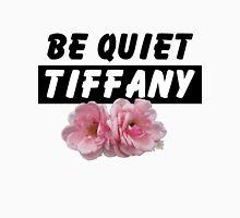 BE QUIET TIFFANY! Unisex T-Shirt