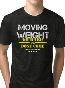 Moving Weight - Go Hard Or Dont Come Final - Hoodie Tri-blend T-Shirt